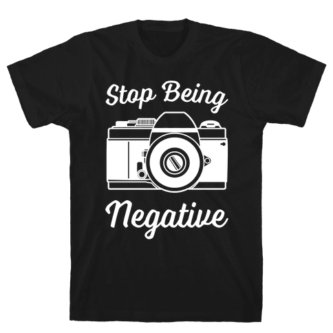 Stop Being Negative Mens T-Shirt