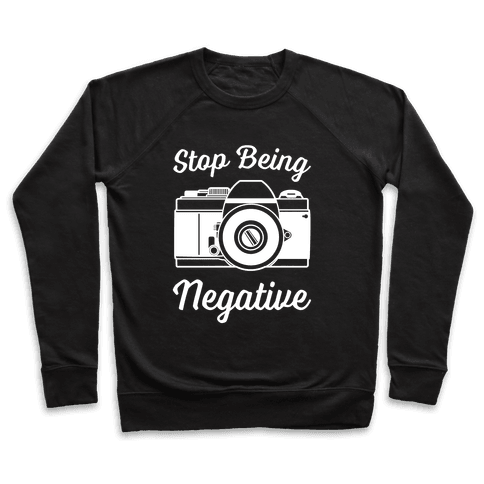 Stop Being Negative Pullover