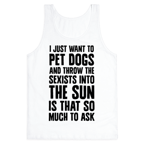 Pet Dogs And Throw The Sexists Into The Sun Tank Top