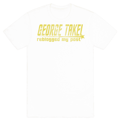 George Takei reblogged my post Mens T-Shirt