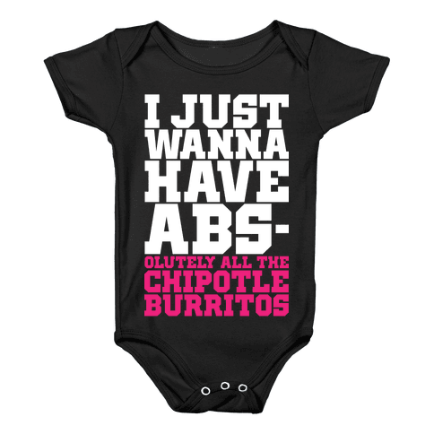 I Just Want Abs-olutely All The Chipotle Burritos Baby Onesy