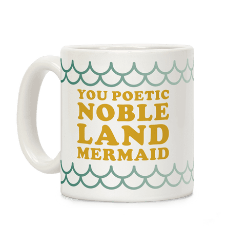 You Poetic Noble Land Mermaid Coffee Mug