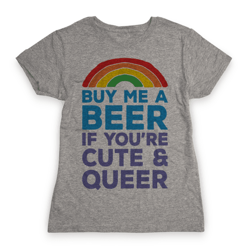 Buy Me A Beer If You're Cute & Queer Womens T-Shirt