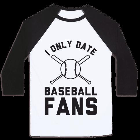 I Only Date Baseball Fans Baseball Tee