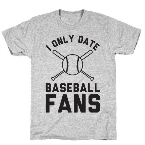 I Only Date Baseball Fans T-Shirt