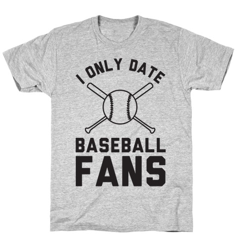 I Only Date Baseball Fans T-Shirt