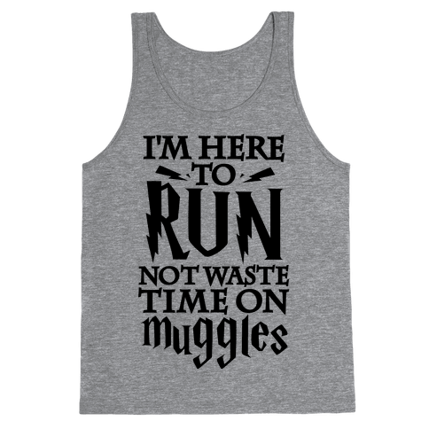 I'm Here To Run, Not Waste Time On Muggles Tank Top