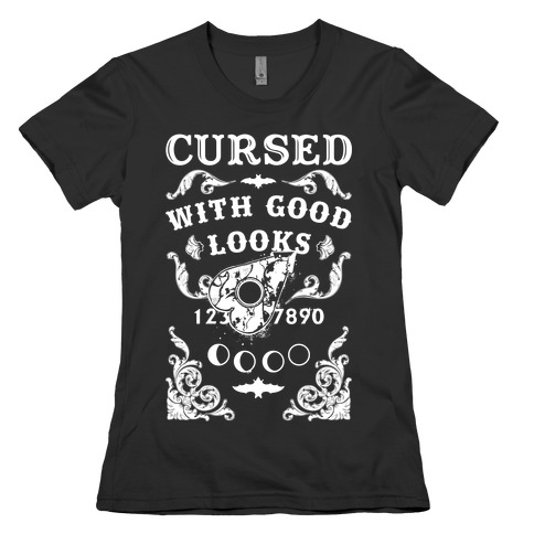 Cursed With Good Looks Womens T-Shirt