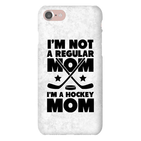 I'm Not a Regular Mom I'm a Hockey Mom Phone Case