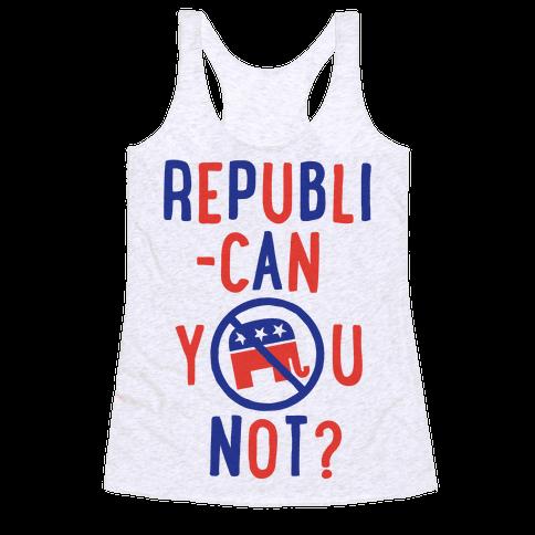 Republican you not? Racerback Tank Top