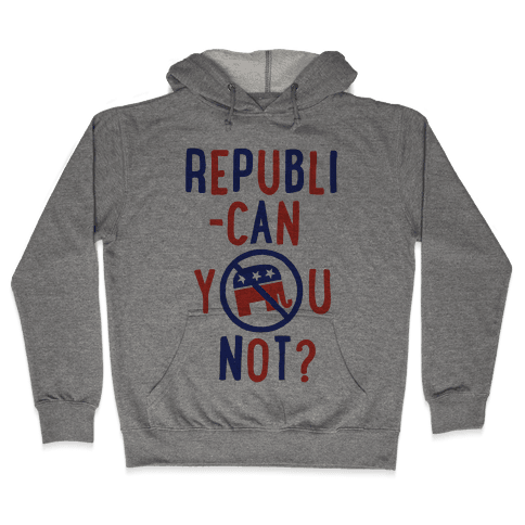 Republican you not? Hooded Sweatshirt