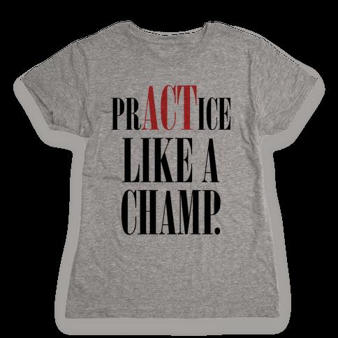 prACTice Like A Champ Womens T-Shirt