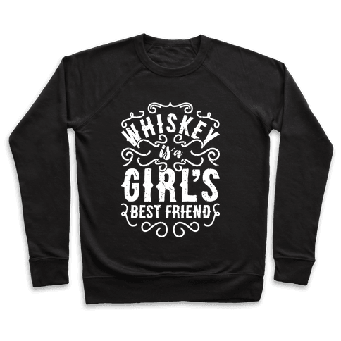 Whiskey Is A Girl's Best Friend Pullover