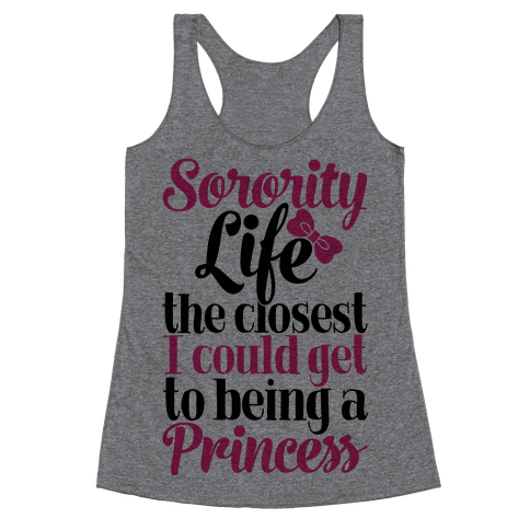 Sorority Life: The Closest I Could Get To Being A Princess Racerback Tank Top