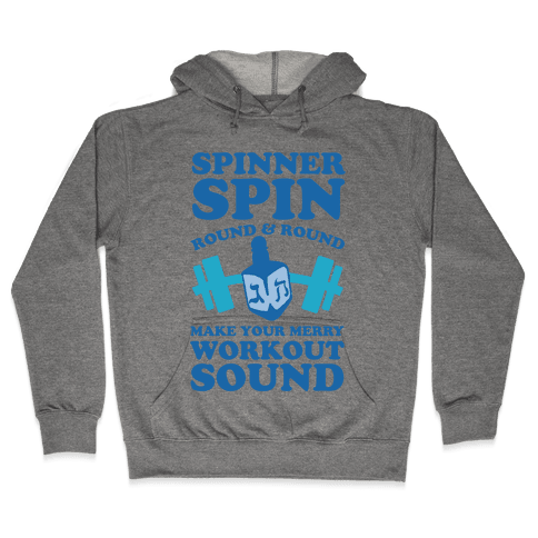 Spinner Spin Round And Round Make Your Merry Workout Sound Hooded Sweatshirt