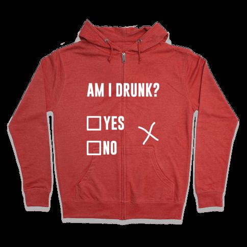 Am I Drunk? Zip Hoodie