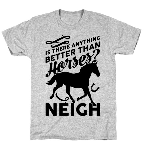 Is There Anything Better Than Horses T-Shirt