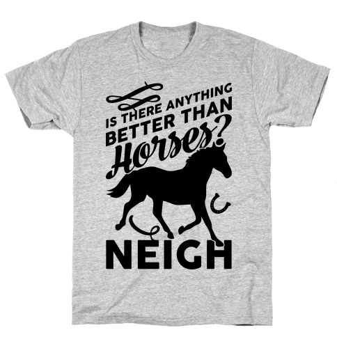 Is There Anything Better Than Horses Mens T-Shirt