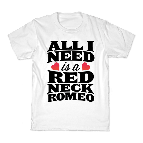 All I Need Is A Redneck Romeo Kids T-Shirt