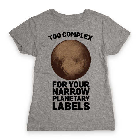 Pluto- Too Complex For Your Narrow Planetary Labels Womens T-Shirt