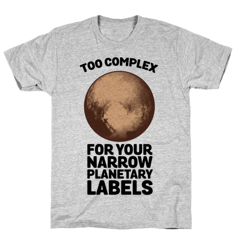 Pluto- Too Complex For Your Narrow Planetary Labels Mens T-Shirt