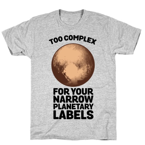 Pluto- Too Complex For Your Narrow Planetary Labels T-Shirt