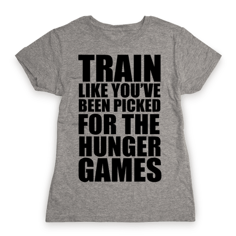 Train for the Hunger Games Womens T-Shirt
