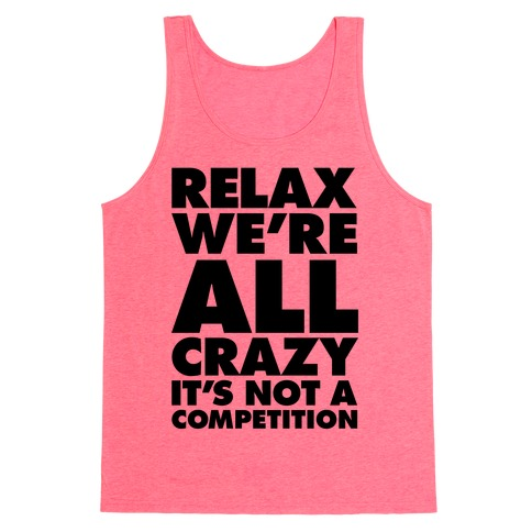 Relax, We're All Crazy Tank Top