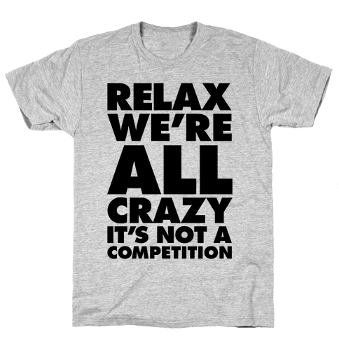 Relax, We're All Crazy Mens T-Shirt