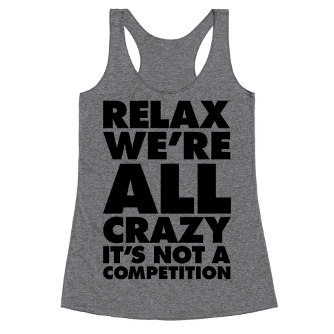 Relax, We're All Crazy Racerback Tank Top