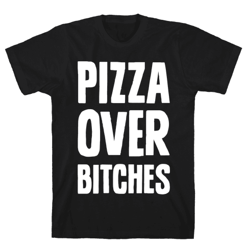 Pizza Over Bitches Mens T-Shirt