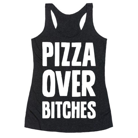 Pizza Over Bitches Racerback Tank Top