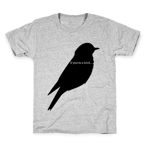 If You're a Bird Kids T-Shirt