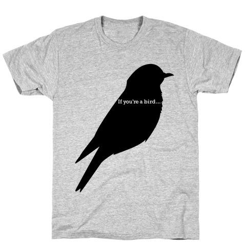 If You're a Bird T-Shirt