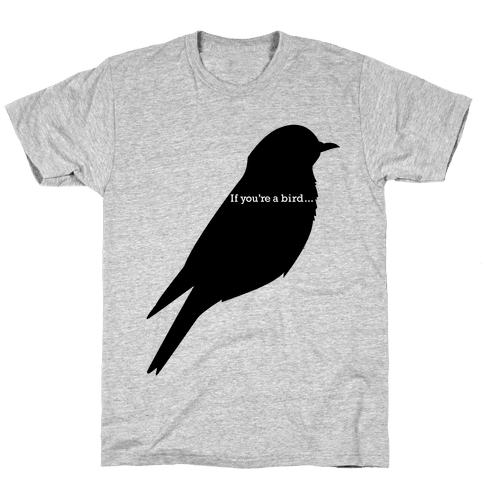 If You're a Bird Mens T-Shirt