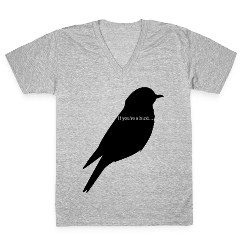 If You're a Bird V-Neck Tee Shirt