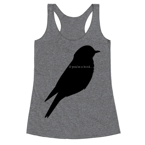 If You're a Bird Racerback Tank Top