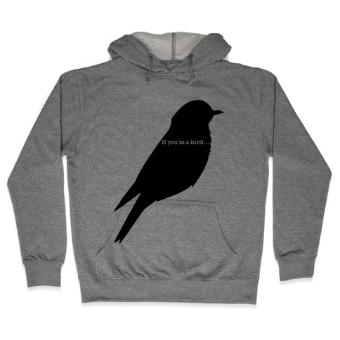 If You're a Bird Hooded Sweatshirt