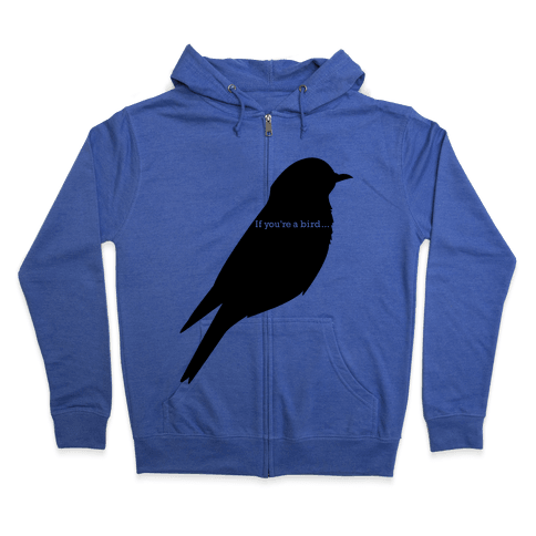 If You're a Bird Zip Hoodie