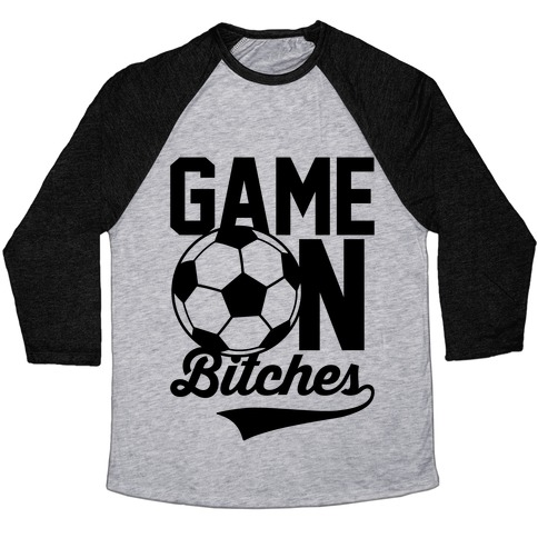 Game On Bitches Soccer Baseball Tee