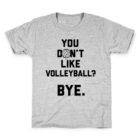 You Don't Like Volleyball? Kids T-Shirt