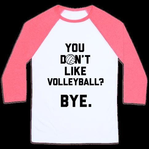 You Don't Like Volleyball? Baseball Tee