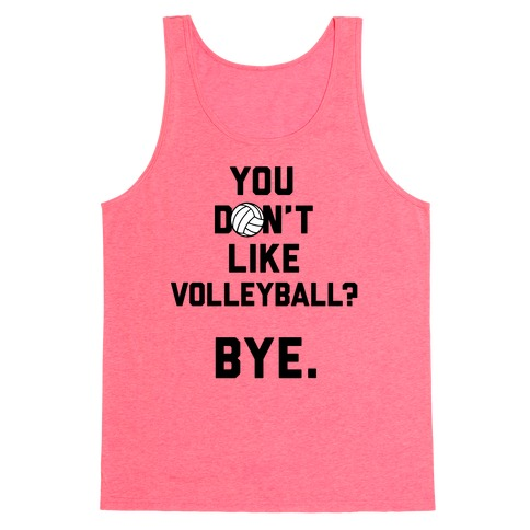 You Don't Like Volleyball? Tank Top