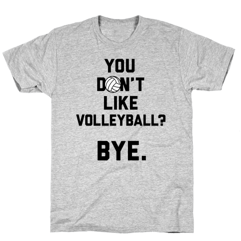 You Don't Like Volleyball? Mens T-Shirt