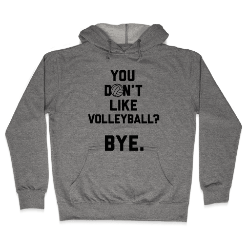 You Don't Like Volleyball? Hooded Sweatshirt
