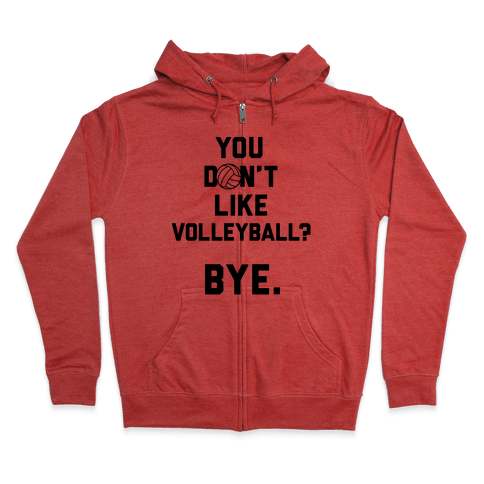 You Don't Like Volleyball? Zip Hoodie