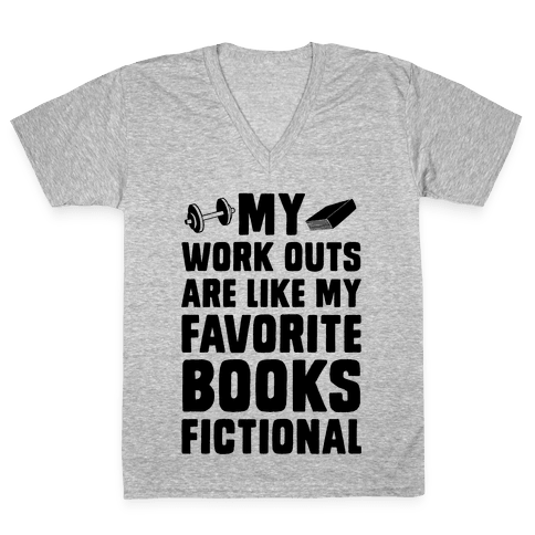 My Workouts are Like My Favorite Books, Fictional (Blue) V-Neck Tee Shirt