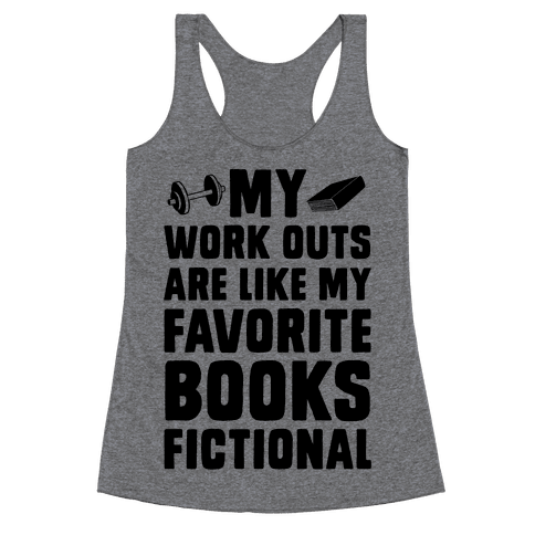 My Workouts are Like My Favorite Books, Fictional (Blue) Racerback Tank Top