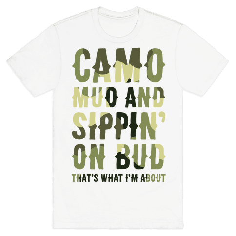 Camo, Mud And Sippin' On Bud. That's What I'm About Mens T-Shirt