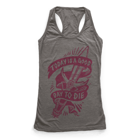 Today is a Good Day To Die Racerback Tank Top